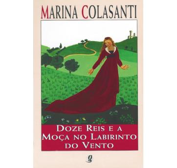 Marina Colasanti - Doze reis e a moça no labirinto do vento